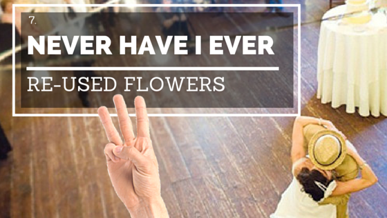 Never Have I Ever Re-Used Flowers